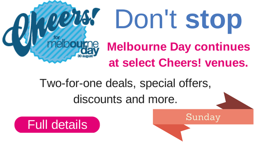 Fantastic special deals and offer in our Cheers! Melbourne Day program, click for more info