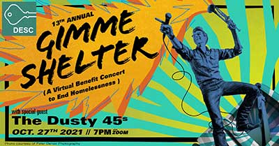 13th Annual Gimme Shelter (a virtual benefit concert to end homelessness) with special guest The Dusty 45s, Oct. 27th, 2021, 7 p.m., via Zoom