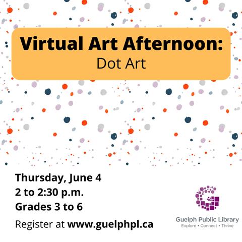 Virtual Art afternoon for kids: Dot Art. Thursday June 4, 2 p.m., Grades 3 to 6. Register at https://guelphpl.libnet.info/event/4333508