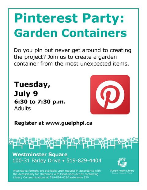 Register for our Pinterest Party: Garden Containers on Tuesday July 9 from 6:30 to 730 p.m. in our Westminster Square Branch. This event is aimed for Adults.