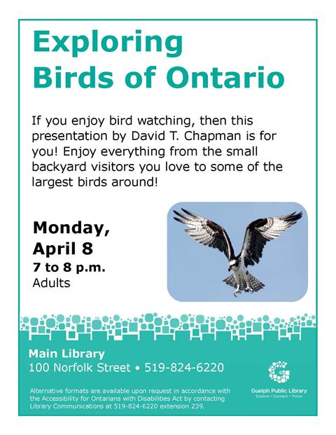 Be sure to drop by the Main Library on Monday April 8 at 7 p.m. to enjoy a presentation by David T Chapman on exploring the birds of Ontario. No Registration is required.