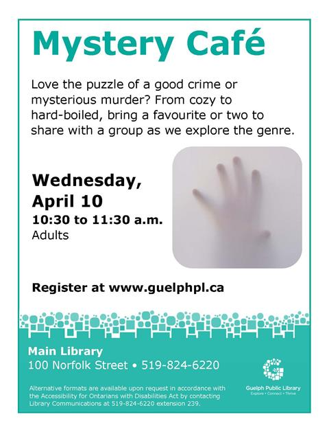 This is the poster for Mystery Cafe. Join like minded sleuths on Wednesday April 10 at 10:30 a.m. at the Main Library to discuss your favorite mystery authors. Registration is required.