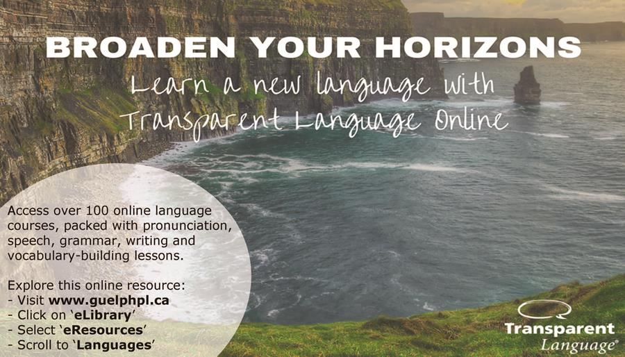 Check out the library's newest online eReource, Transparent Languages. Access over 100 online language courses, packed with pronunciation, speech, grammar, writing, and vocabulary-building lessons. All you need is a Guelph Public Library card.