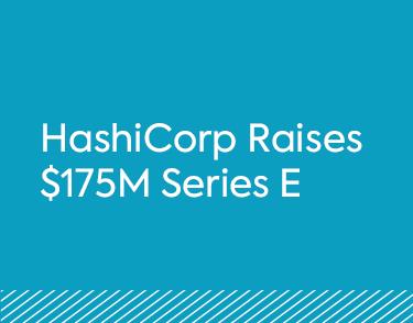 HashiCorp Raises $175M Series E
