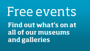 Free Events - find out what's on at all our museums and galleries