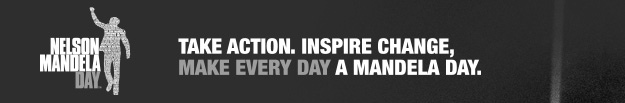 Nelson Mandela Day | Take action, inspire change, make every day a Mandela Day.