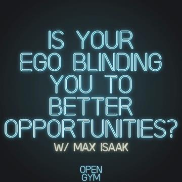 Is Your Ego Blinding Your From Better Opportunities?
