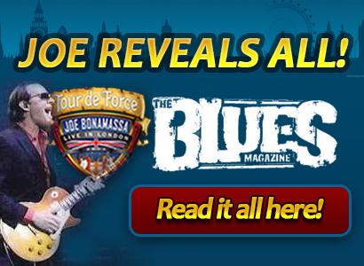 Joe Reveals All! The Blues Magazine. Tour de Force. Read it all here!
