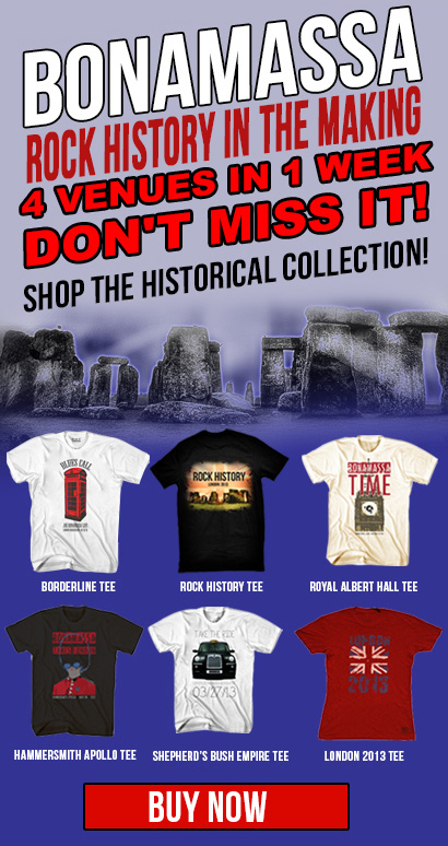 One week to Rock History! Bonamassa to make Rock History. 4 venues in 1 week. Don't miss it! Shop the historical collection! Buy Now