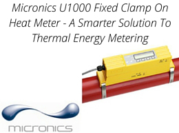 Micronics U1000 Fixed Clamp On Heat Meter – A Smarter Solution To Thermal Energy Metering