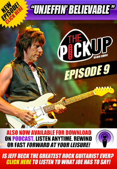 The Pickup Radio Show. A radio show for guitar players & music lovers. 9th Episode New this week: 'Unjeffing' Believable Jeff Beck'. Is Jeff Beck the greatest rock guitarist ever? Now available for download on Podcast. Listen Anytime. Rewind or fast forward at your leisure! 'A weekly show about guitars for people who believe in seizing life by the neck'-Joe Bonamassa. Tune in every Friday for a new episode at ThePickUpRadio.com. Click here to listen now!