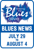 Keeping The Blues Alive brings you Blues News. Week of July 29th to August 2nd.