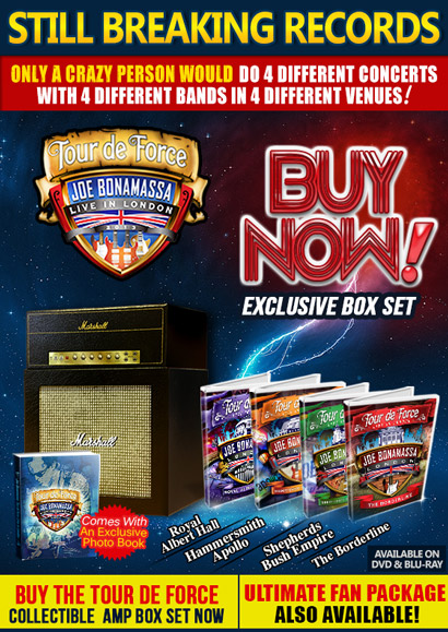 Bonamassa Tour De Force Box Set. Ultimate Fan Experience Box Set Available Too! Only a crazy person would do 4 different concerts with 4 different bands in 4 different venues! Click here to buy now.
