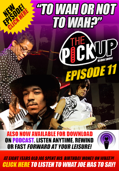 The Pickup Radio Show. A radio show for guitar players & music lovers. 11th Episode New this week: 'To Wah or not to Wah'. Jimi Hendrix, Herbie Hancock and Jeff Beck. Now also available for download on Podcast. Listen Anytime. Rewind or fast forward at your leisure! Click here to listen now!