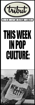 Tribut, When Music Really Matters. This Week in Pop Culture – October 9 to October 15. Check it out!